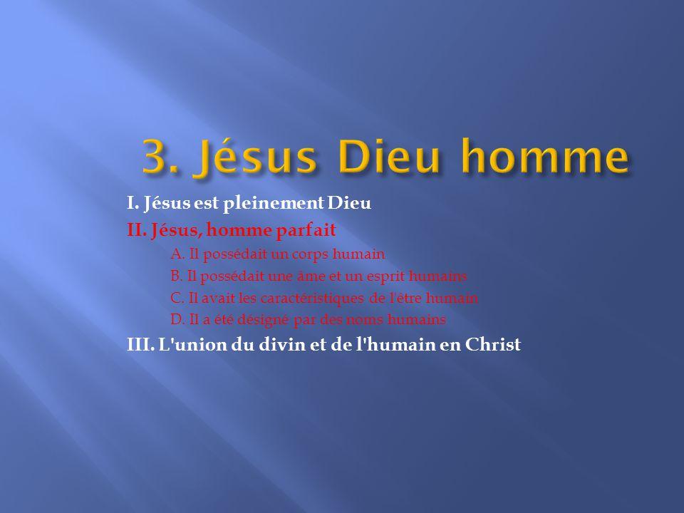 II. Jésus, homme parfait A. Il possédait un corps humain
