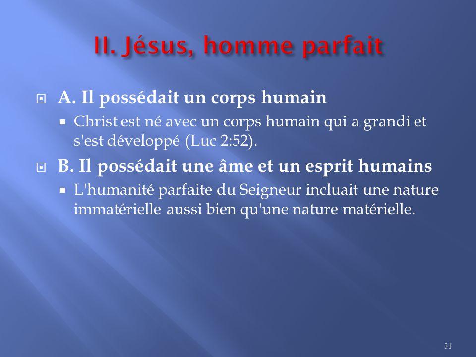 II. Jésus, homme parfait C. Il avait les caractéristiques de l être humain.