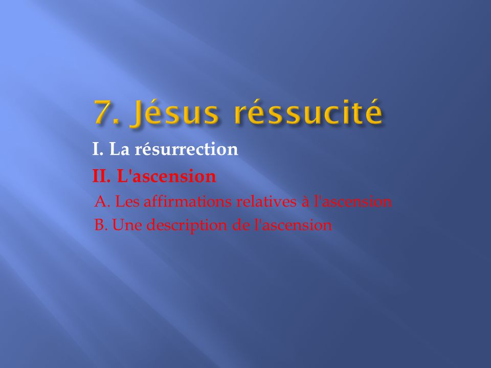 II. L ascension A. Les affirmations relatives à l ascension