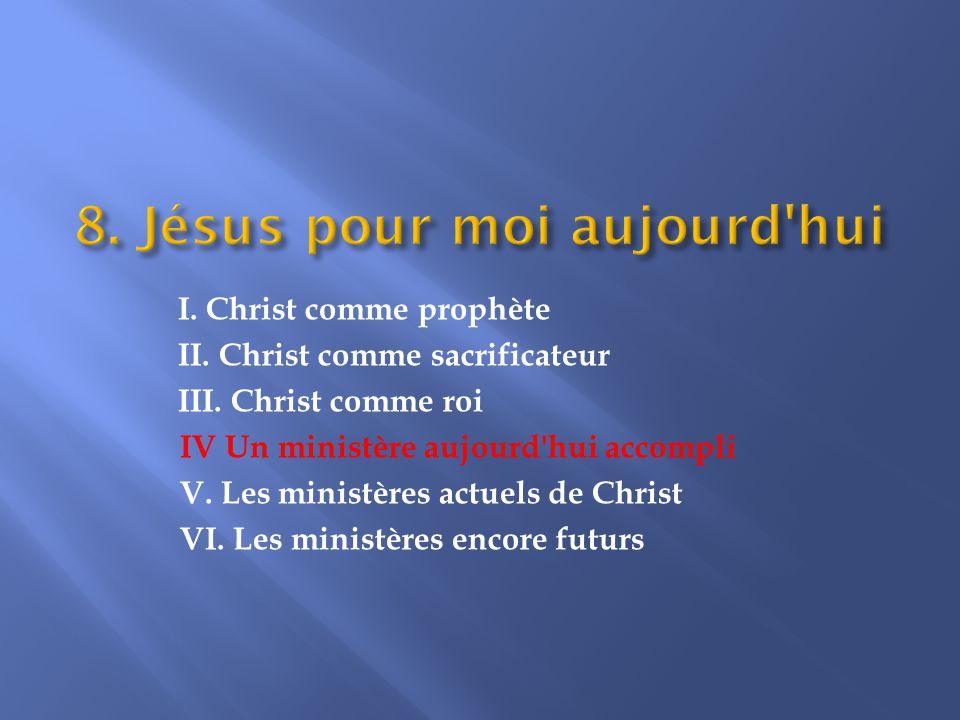 IV. Un ministère aujourd hui accompli