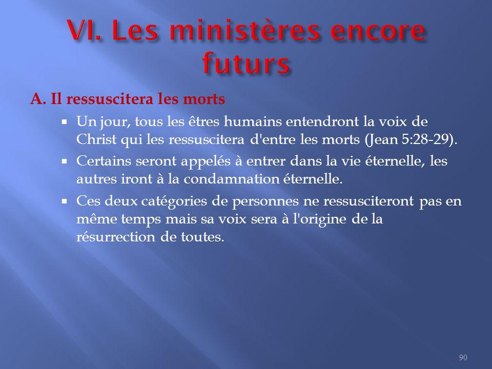 VI. Les ministères encore futurs
