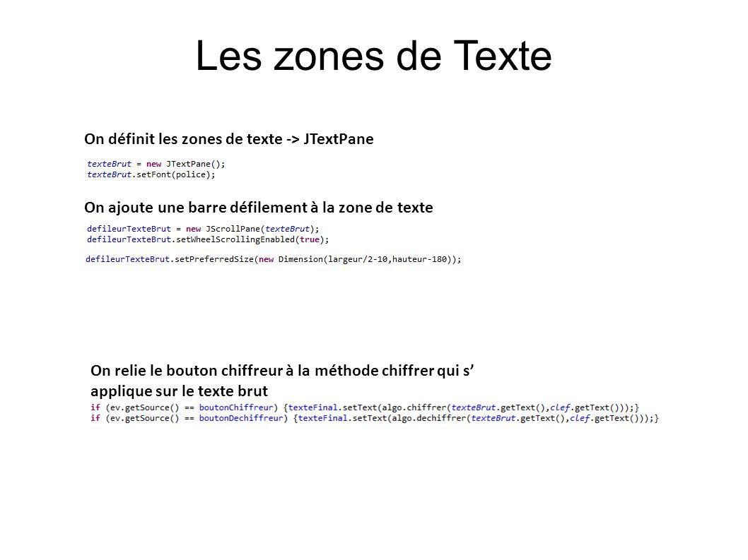 Les zones de Texte On définit les zones de texte -> JTextPane