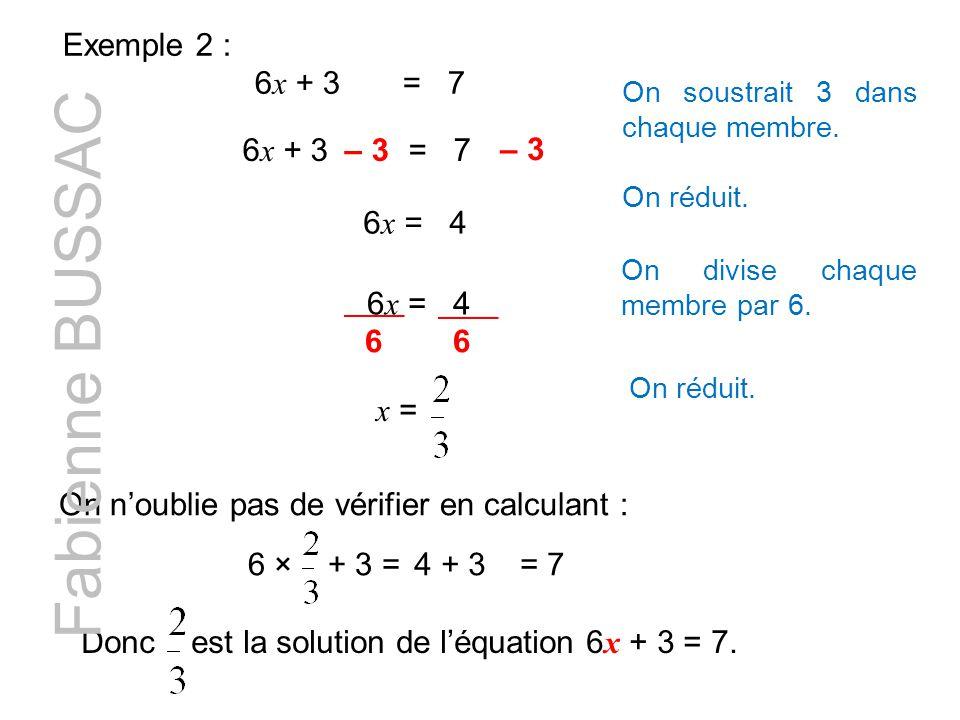 Fabienne BUSSAC Exemple 2 : 6x + 3 = 7 6x + 3 = 7 – 3 – 3 6x = 4