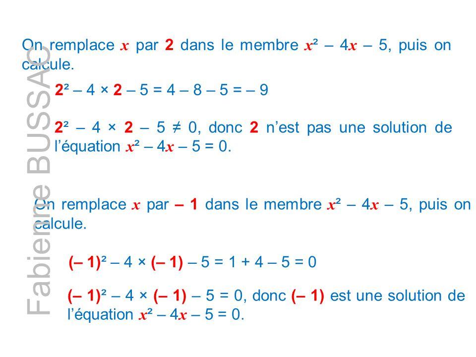 On remplace x par 2 dans le membre x² – 4x – 5, puis on calcule.