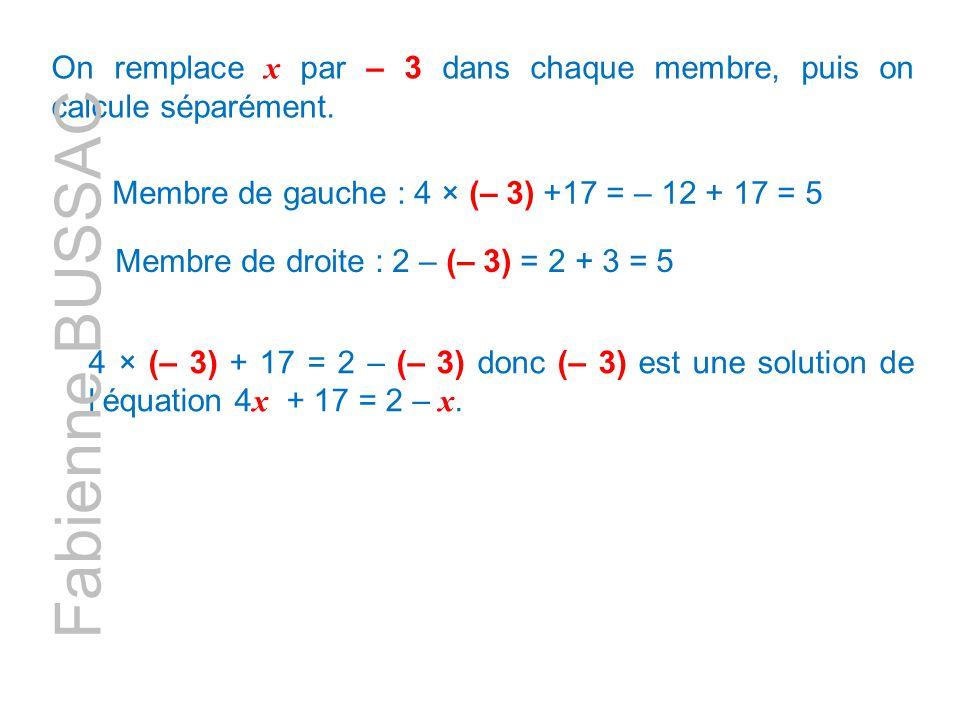 On remplace x par – 3 dans chaque membre, puis on calcule séparément.