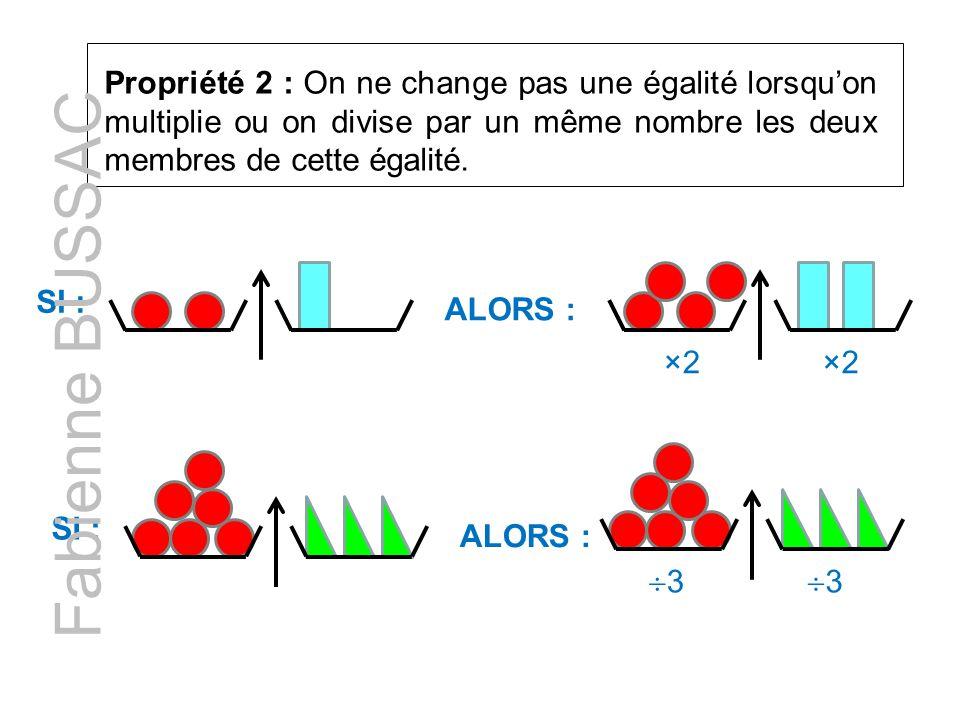 Propriété 2 : On ne change pas une égalité lorsqu'on multiplie ou on divise par un même nombre les deux membres de cette égalité.