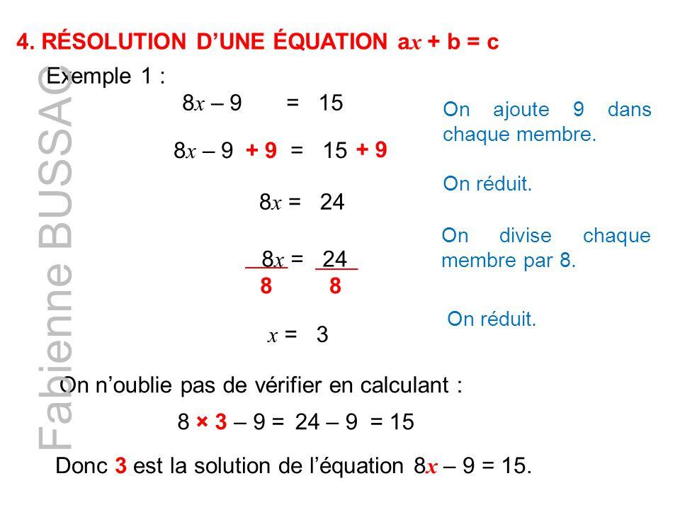 Fabienne BUSSAC 4. RÉSOLUTION D'UNE ÉQUATION ax + b = c Exemple 1 :
