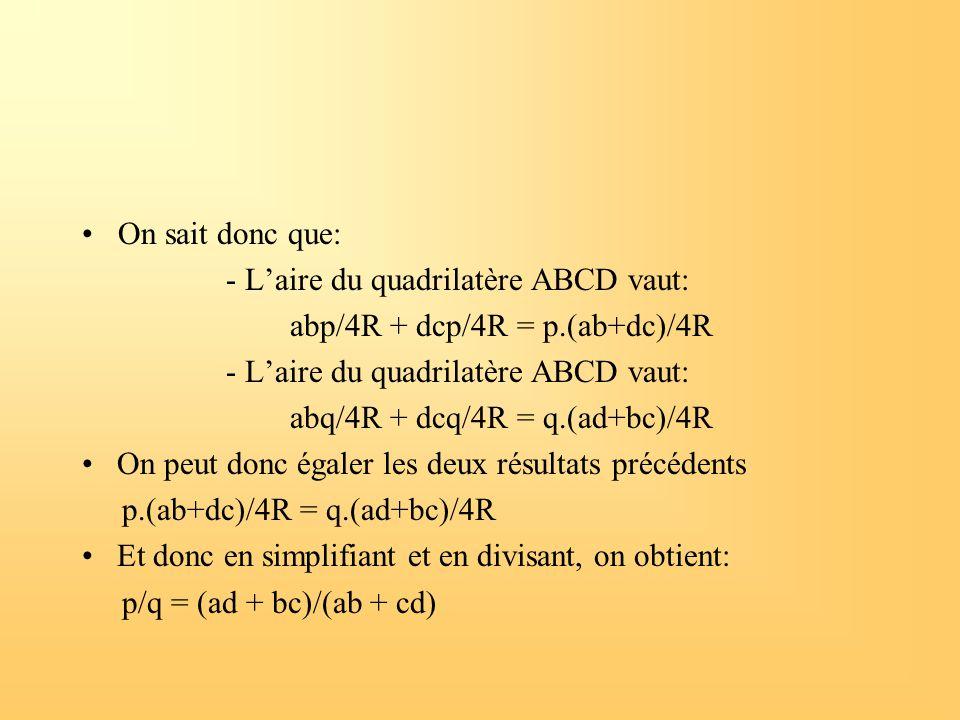 On sait donc que: - L'aire du quadrilatère ABCD vaut: abp/4R + dcp/4R = p.(ab+dc)/4R. abq/4R + dcq/4R = q.(ad+bc)/4R.