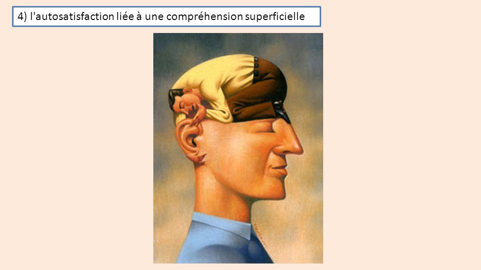 4) l autosatisfaction liée à une compréhension superficielle