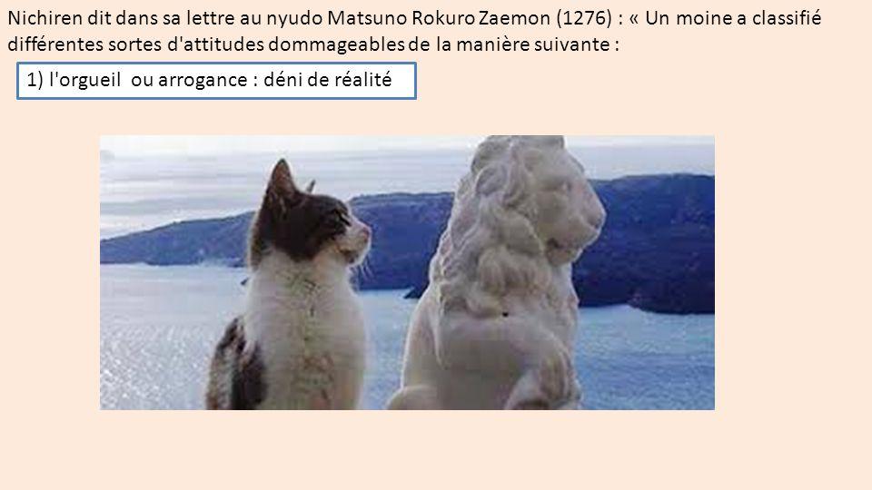 Nichiren dit dans sa lettre au nyudo Matsuno Rokuro Zaemon (1276) : « Un moine a classifié différentes sortes d attitudes dommageables de la manière suivante :