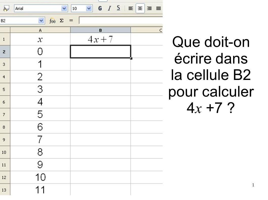 Que doit-on écrire dans la cellule B2 pour calculer 4x +7