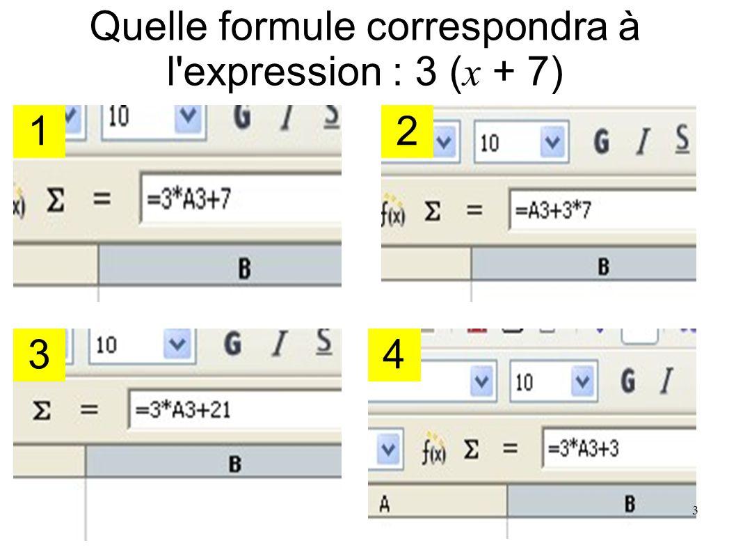 Quelle formule correspondra à l expression : 3 (x + 7)