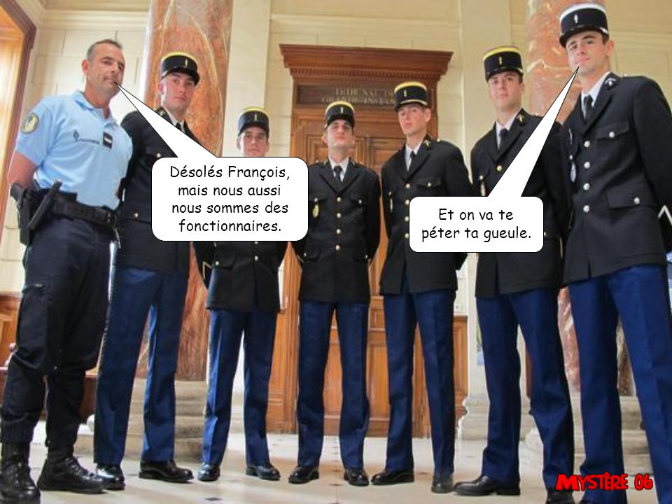 Désolés François, mais nous aussi nous sommes des fonctionnaires. Et on va te péter ta gueule.