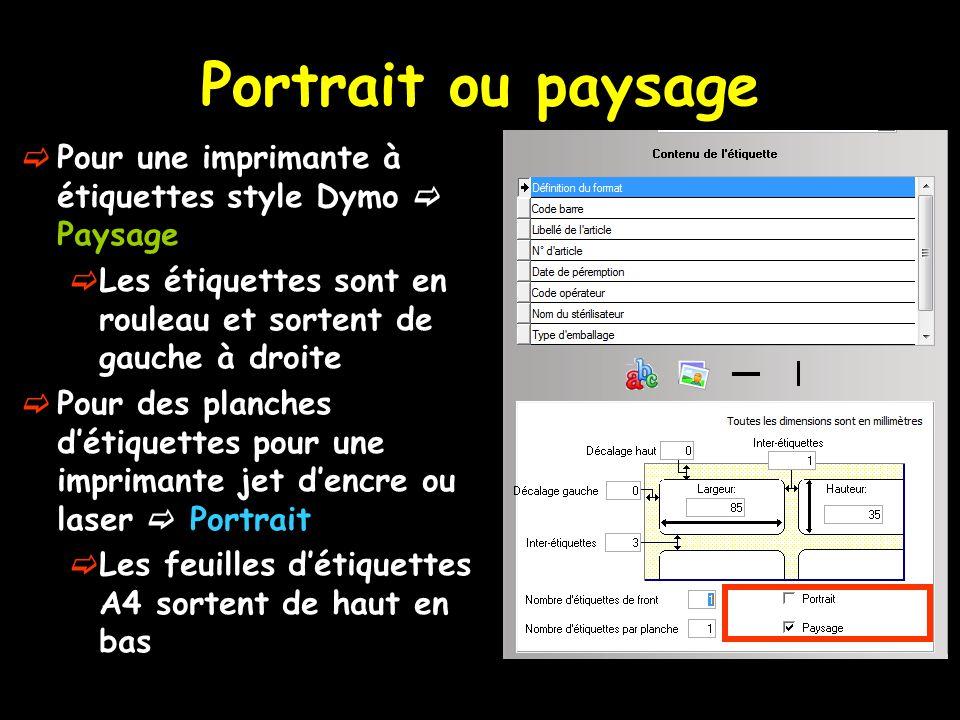 Portrait ou paysage Pour une imprimante à étiquettes style Dymo  Paysage. Les étiquettes sont en rouleau et sortent de gauche à droite.
