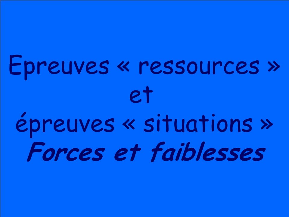 Epreuves « ressources » et épreuves « situations »