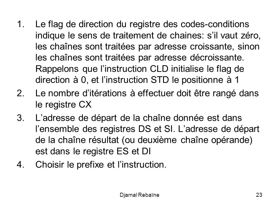 Le nombre d'itérations à effectuer doit être rangé dans le registre CX