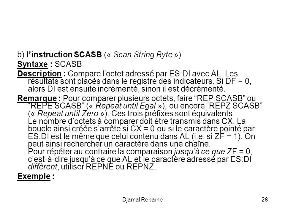 b) l'instruction SCASB (« Scan String Byte ») Syntaxe : SCASB