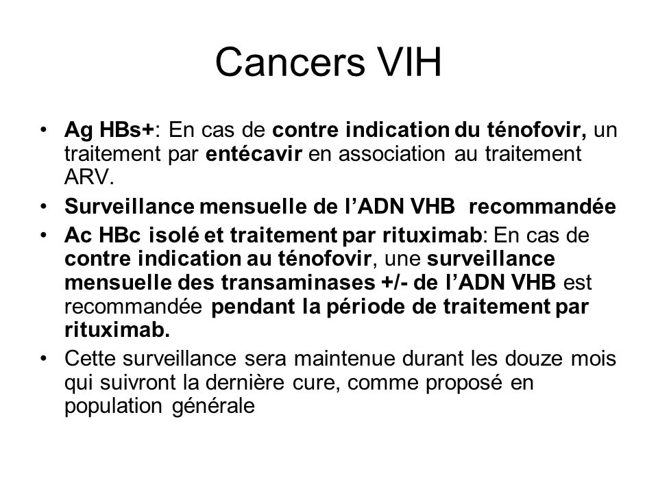 Cancers VIH Ag HBs+: En cas de contre indication du ténofovir, un traitement par entécavir en association au traitement ARV.