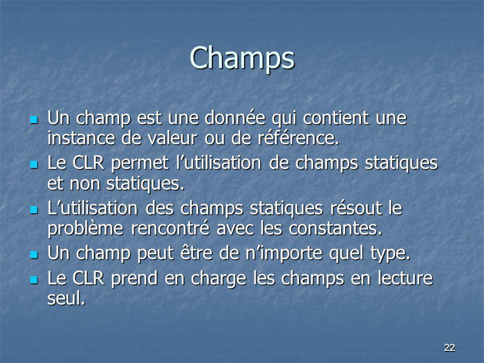 Champs Un champ est une donnée qui contient une instance de valeur ou de référence.