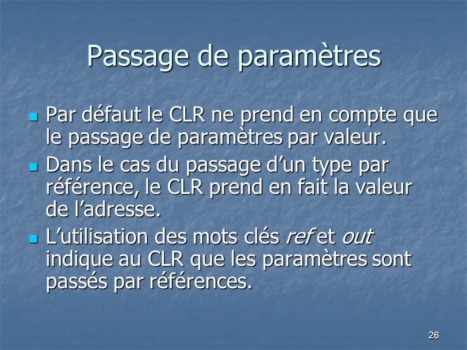 Passage de paramètres Par défaut le CLR ne prend en compte que le passage de paramètres par valeur.