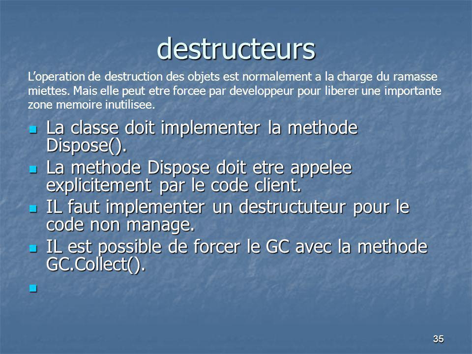 destructeurs La classe doit implementer la methode Dispose().