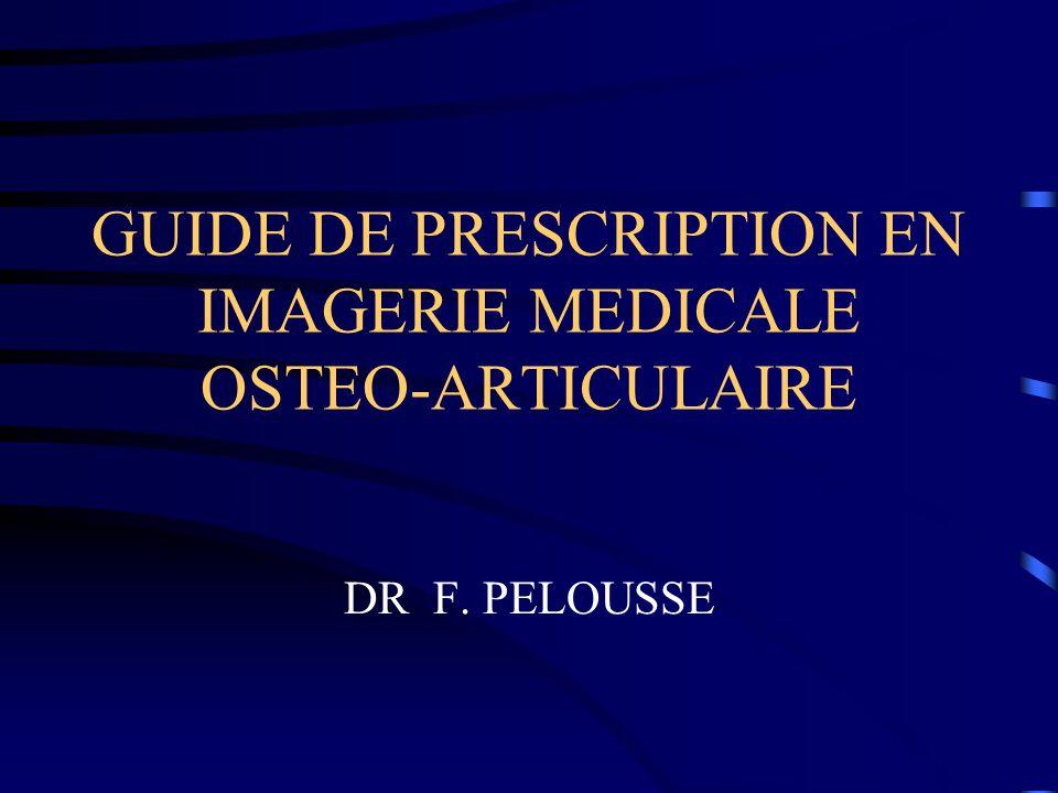 GUIDE DE PRESCRIPTION EN IMAGERIE MEDICALE OSTEO-ARTICULAIRE