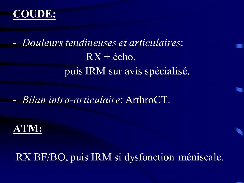 COUDE: Douleurs tendineuses et articulaires: RX + écho. puis IRM sur avis spécialisé. Bilan intra-articulaire: ArthroCT.