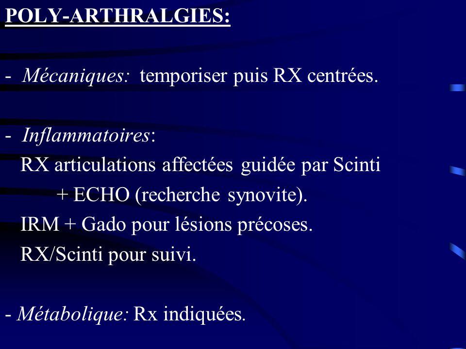 POLY-ARTHRALGIES: Mécaniques: temporiser puis RX centrées. Inflammatoires: RX articulations affectées guidée par Scinti.