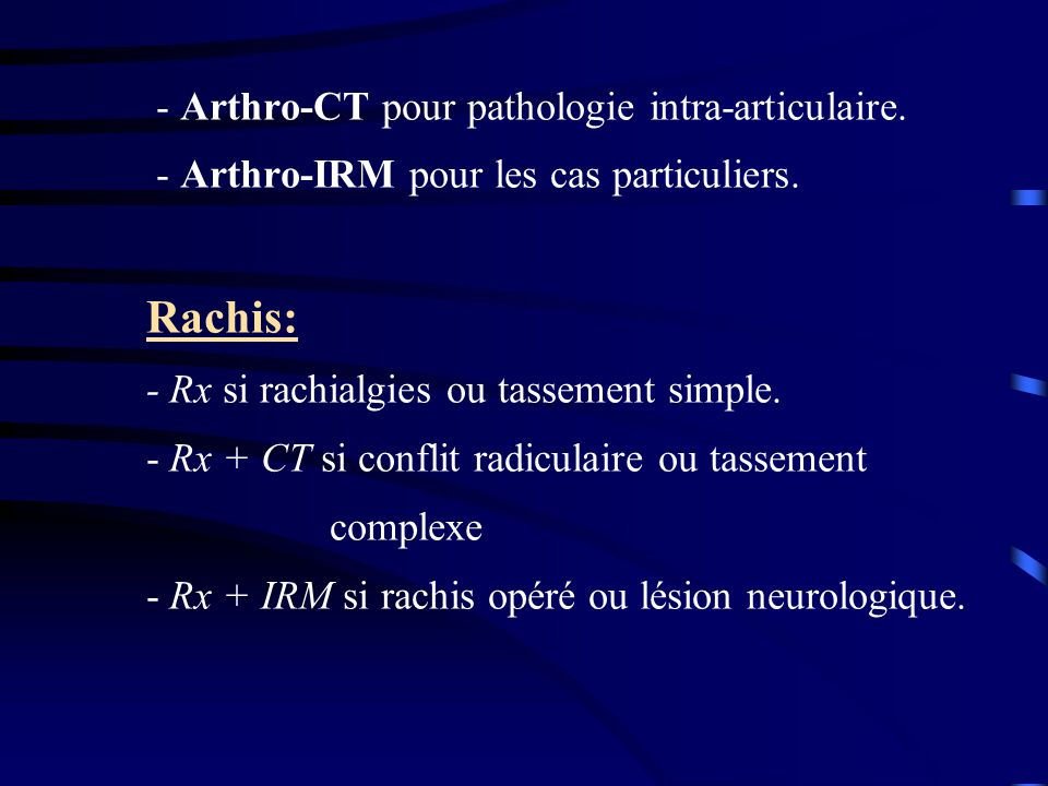 Rachis: - Arthro-CT pour pathologie intra-articulaire.