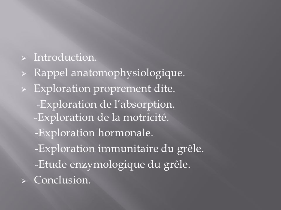 Introduction. Rappel anatomophysiologique. Exploration proprement dite. -Exploration de l'absorption. -Exploration de la motricité.