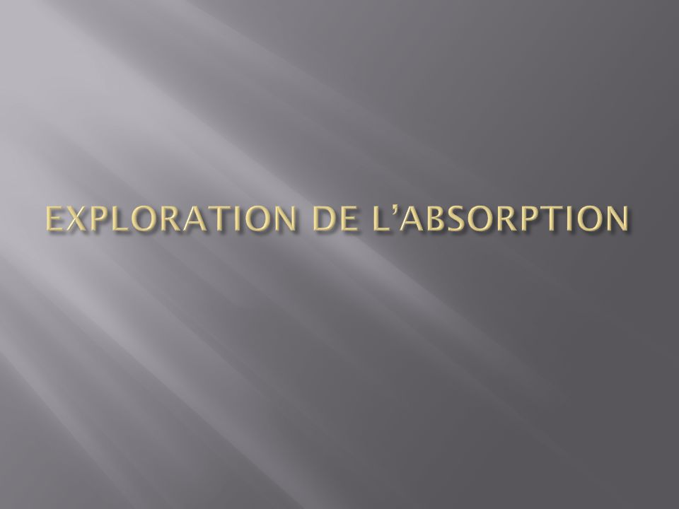 EXPLORATION DE L'ABSORPTION