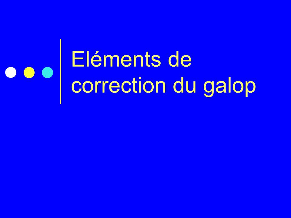 Eléments de correction du galop