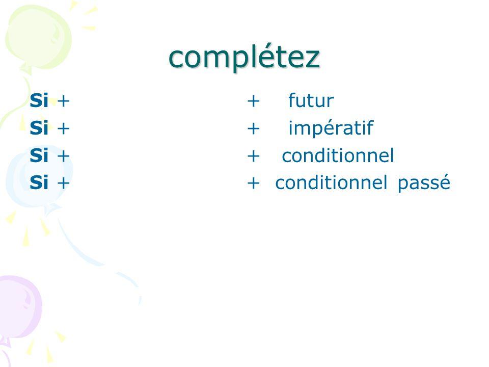complétez Si + + futur Si + + impératif Si + + conditionnel