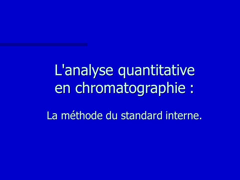 L analyse quantitative en chromatographie : La méthode du standard interne.
