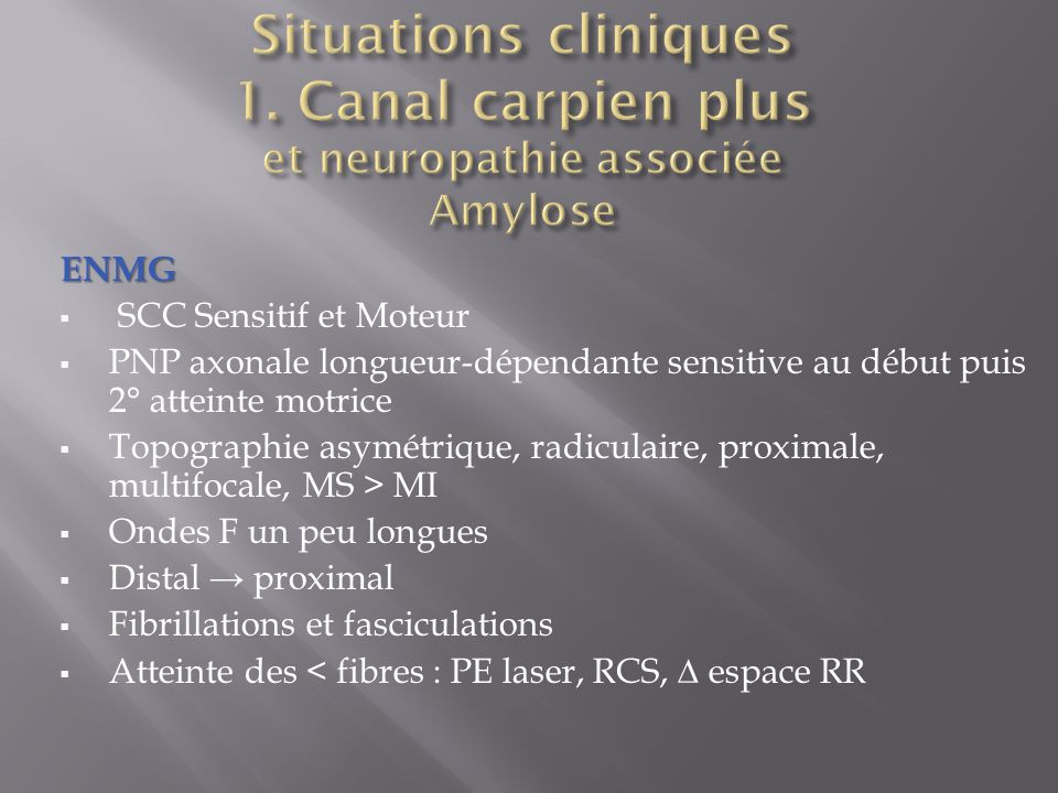 Situations cliniques 1. Canal carpien plus et neuropathie associée Amylose
