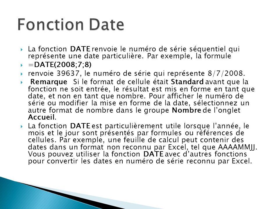 Fonction Date La fonction DATE renvoie le numéro de série séquentiel qui représente une date particulière. Par exemple, la formule.