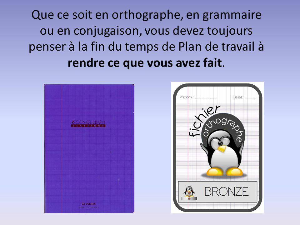 Que ce soit en orthographe, en grammaire ou en conjugaison, vous devez toujours penser à la fin du temps de Plan de travail à rendre ce que vous avez fait.
