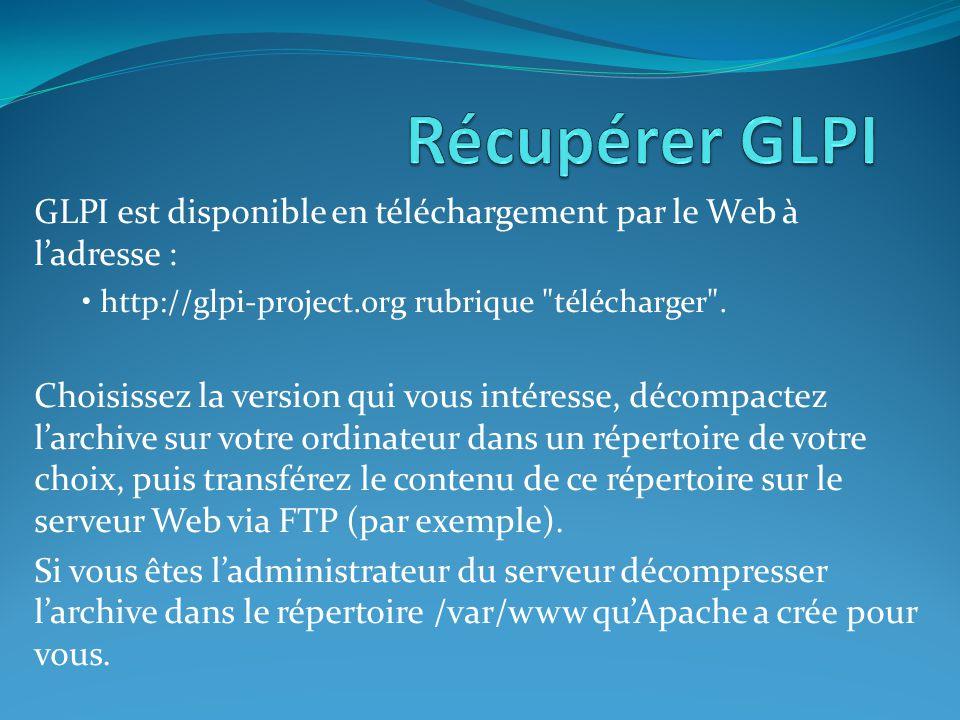 Récupérer GLPI GLPI est disponible en téléchargement par le Web à l'adresse : • http://glpi-project.org rubrique télécharger .