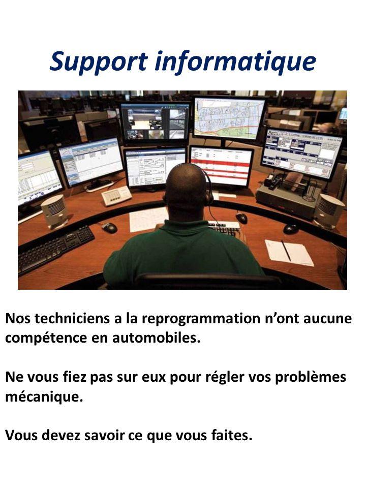 Support informatique Nos techniciens a la reprogrammation n'ont aucune compétence en automobiles.