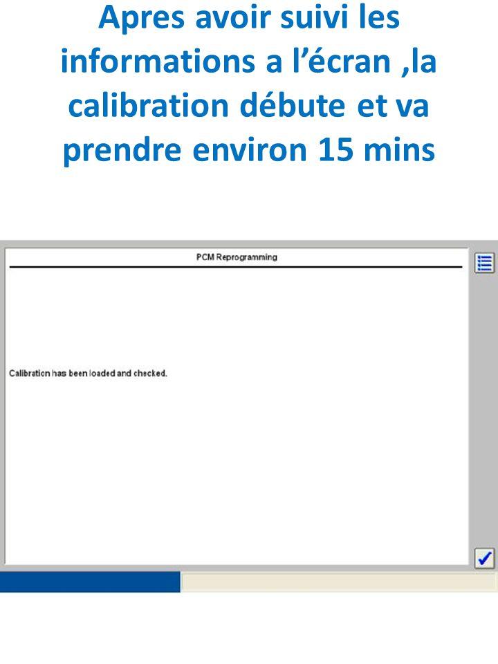 Apres avoir suivi les informations a l'écran ,la calibration débute et va prendre environ 15 mins