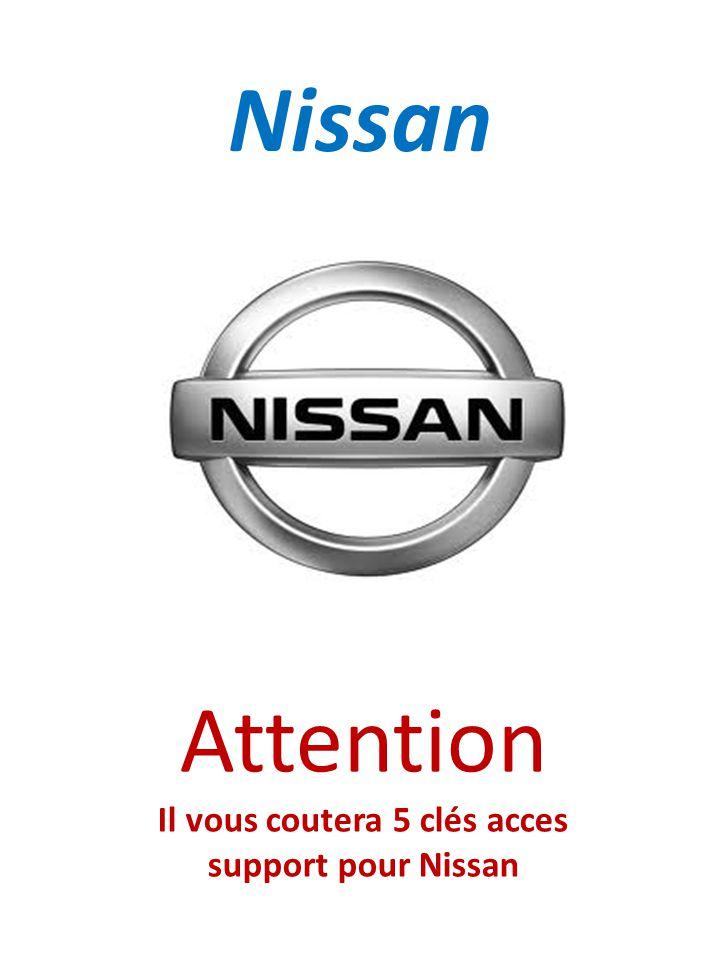 Il vous coutera 5 clés acces support pour Nissan