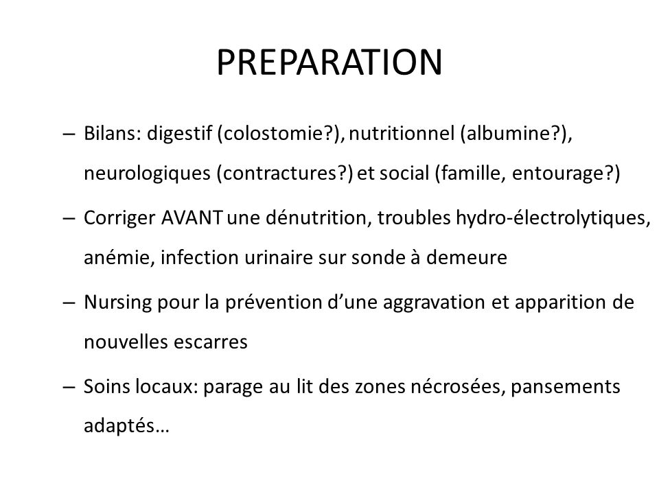 PREPARATION Bilans: digestif (colostomie ), nutritionnel (albumine ), neurologiques (contractures ) et social (famille, entourage )