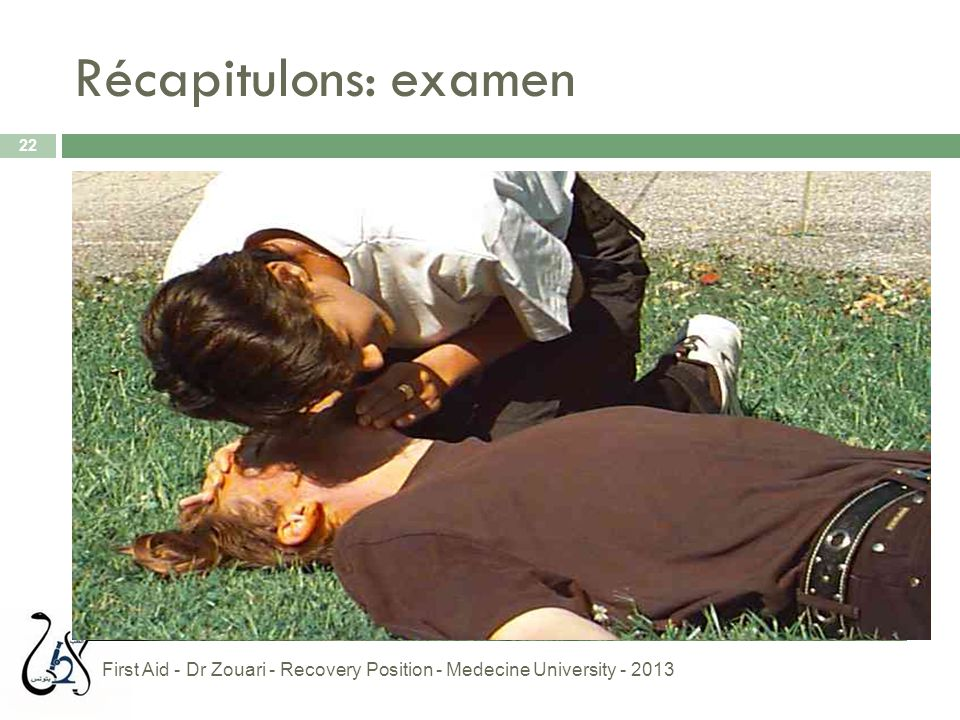 Récapitulons: examen First Aid - Dr Zouari - Recovery Position - Medecine University - 2013
