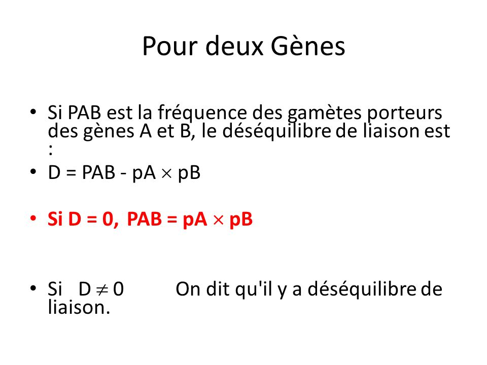 Pour deux Gènes Si PAB est la fréquence des gamètes porteurs des gènes A et B, le déséquilibre de liaison est :