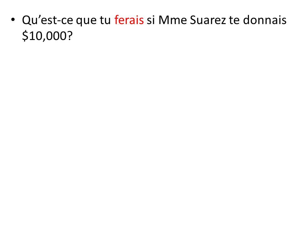 Qu'est-ce que tu ferais si Mme Suarez te donnais $10,000