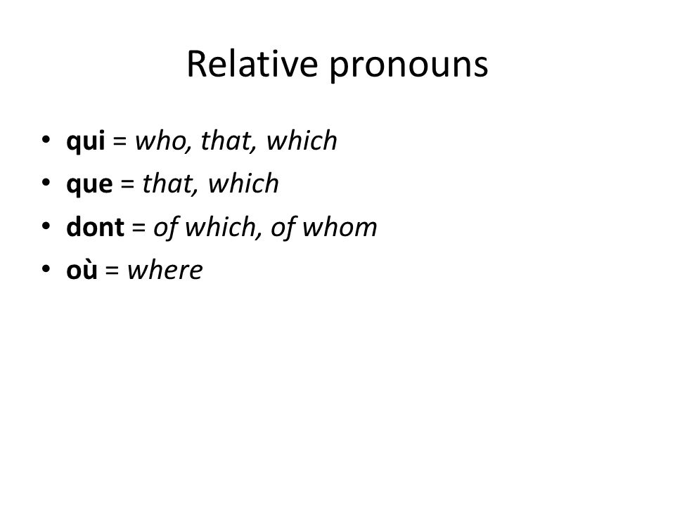 Relative pronouns qui = who, that, which que = that, which