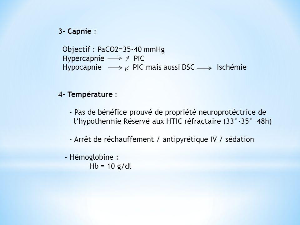 3- Capnie : Objectif : PaCO2=35-40 mmHg. Hypercapnie PIC. Hypocapnie PIC mais aussi DSC Ischémie.