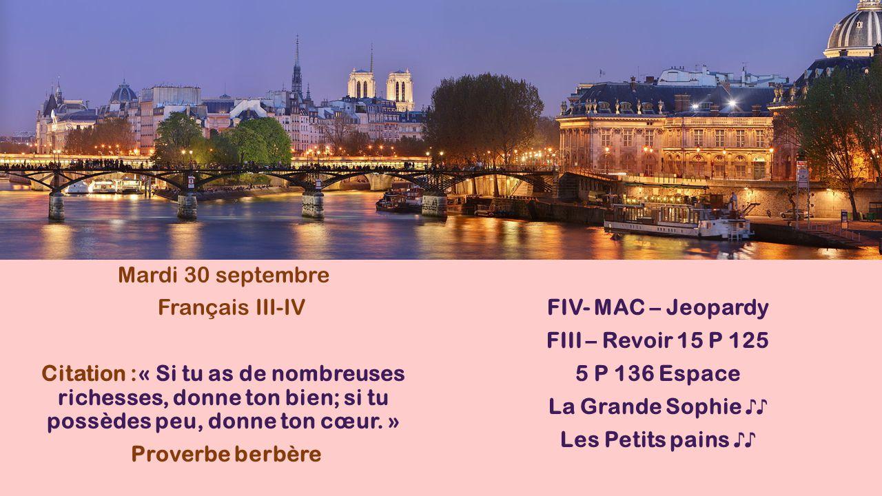 Mardi 30 septembre Français III-IV. FIV- MAC – Jeopardy. FIII – Revoir 15 P 125.
