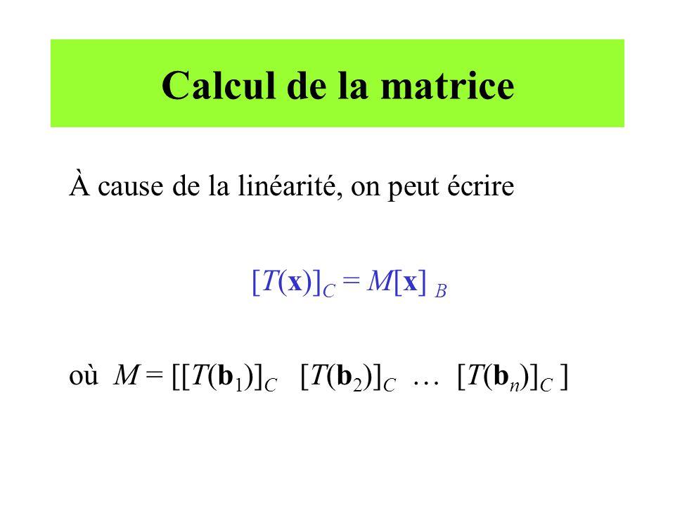 Calcul de la matrice À cause de la linéarité, on peut écrire