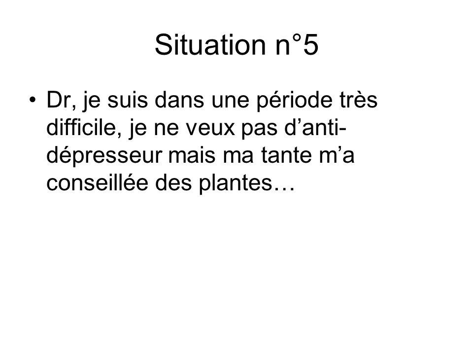 Situation n°5 Dr, je suis dans une période très difficile, je ne veux pas d'anti-dépresseur mais ma tante m'a conseillée des plantes…